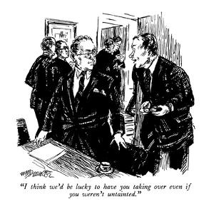 """I think we'd be lucky to have you taking over even if you weren't untaint…"" - New Yorker Cartoon by William Hamilton"