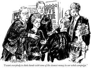 """I want everybody to shake hands with some of the cleanest money in our wh…"" - New Yorker Cartoon by William Hamilton"