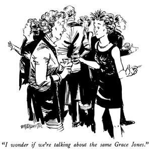 """""""I wonder if we're talking about the same Grace Jones."""" - New Yorker Cartoon by William Hamilton"""