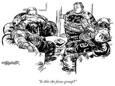 """""""Is this the focus group?"""" - New Yorker Cartoon by William Hamilton"""