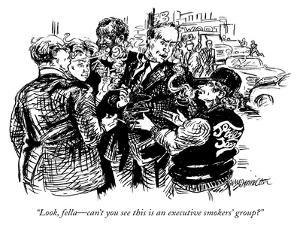 """""""Look, fella—can't you see this is an executive smokers' group?"""" - New Yorker Cartoon by William Hamilton"""