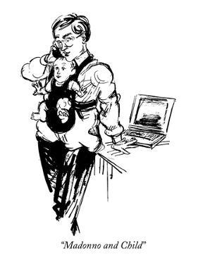 """Madonno and Child"" - New Yorker Cartoon by William Hamilton"