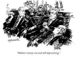"""Mother's ninety-one and still depreciating."" - New Yorker Cartoon by William Hamilton"