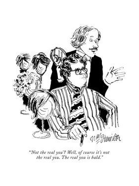 """'Not the real you'? Well, of course it's not the real you. The real you i…"" - New Yorker Cartoon by William Hamilton"