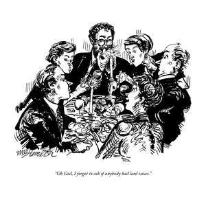 """Oh God, I forgot to ask if anybody had lard issues."" - New Yorker Cartoon by William Hamilton"