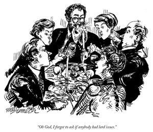 """Oh God, I forgot to ask if anybody had lard issues."" - New Yorker Cartoon by William Hamilton"