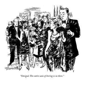 """""""Omigod. The entire axis of boring is in there."""" - New Yorker Cartoon by William Hamilton"""