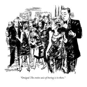 """Omigod. The entire axis of boring is in there."" - New Yorker Cartoon by William Hamilton"