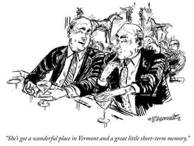 """""""She's got a wonderful place in Vermont and a great little short-term memory."""" - New Yorker Cartoon by William Hamilton"""