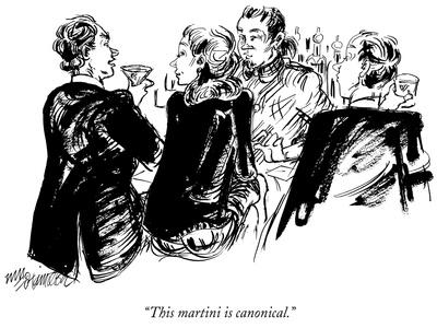 """""""This martini is canonical."""" - New Yorker Cartoon"""