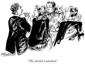 """""""This martini is canonical."""" - New Yorker Cartoon by William Hamilton"""