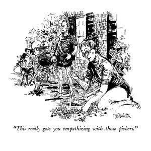 """This really gets you empathizing with those pickers."" - New Yorker Cartoon by William Hamilton"
