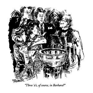 """""""Three 'a's, of course, in Barbara?"""" - New Yorker Cartoon by William Hamilton"""