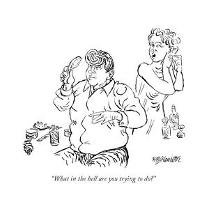 """""""What in the hell are you trying to do?"""" - New Yorker Cartoon by William Hamilton"""