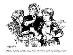 """""""When I actually was this age, I didn't have much facial expression anyway?"""" - New Yorker Cartoon by William Hamilton"""