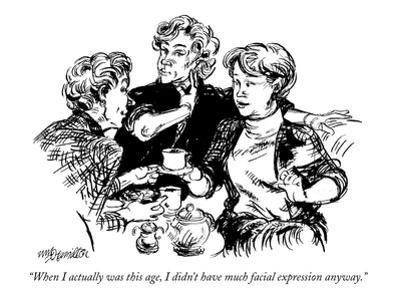 """""""When I actually was this age, I didn't have much facial expression anyway…"""" - New Yorker Cartoon by William Hamilton"""