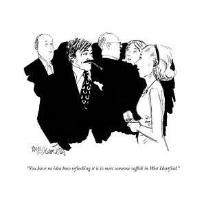 """You have no idea how refreshing it is to meet someone raf?sh in West Hart…"" - New Yorker Cartoon by William Hamilton"