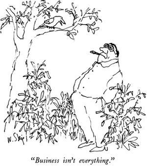 """Business isn't everything."" - New Yorker Cartoon by William Steig"