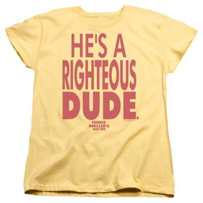 Womens: Ferris Bueller's Day Off - Righteous Dude