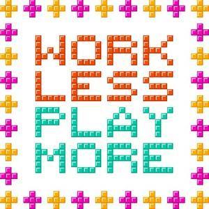 Work Less Play More Message Written In Pixel Blocks by wongstock