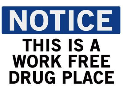 Work Free Drug Place Spoof Sign Print Poster