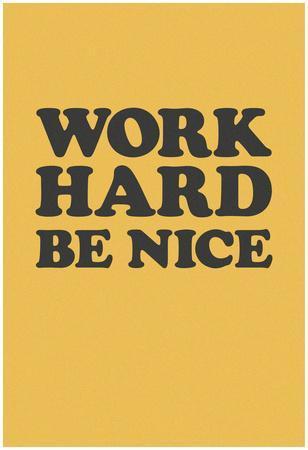 https://imgc.allpostersimages.com/img/posters/work-hard-be-nice-black-n-gold_u-L-F8S4OC0.jpg?p=0