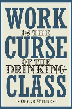 Work is the Curse of the Drinking Class Poster