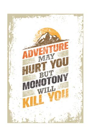 Adventure May Hurt You, but Monotony Will Kill You. Inspiring Creative Motivation Quote Template. V by wow subtropica