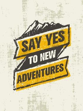 Say Yes to New Adventure. Inspiring Creative Outdoor Motivation Quote. Vector Typography Banner Des by wow subtropica