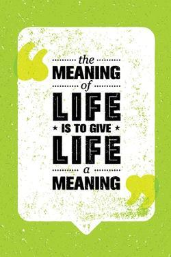 The Meaning of Life is to Give Life A Meaning. Inspiring Creative Motivation Quote. Vector Typograp by wow subtropica