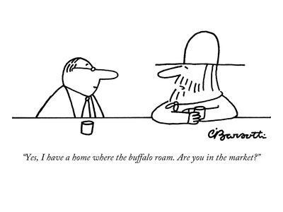 https://imgc.allpostersimages.com/img/posters/yes-i-have-a-home-where-the-buffalo-roam-are-you-in-the-market-new-yorker-cartoon_u-L-PGR1OD0.jpg?artPerspective=n
