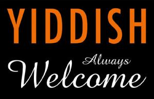 Yiddish Always Welcome