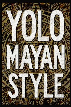 https://imgc.allpostersimages.com/img/posters/yolo-mayan-style-humor_u-L-PYAU8X0.jpg?artPerspective=n