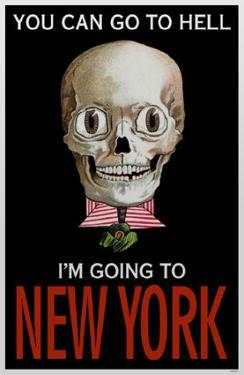 You can go to hell I'm going to New York