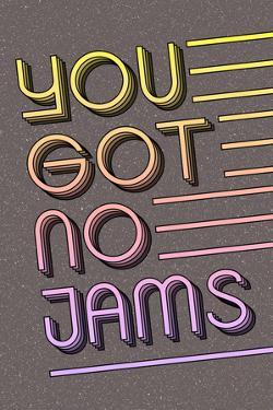 You Got No Jams