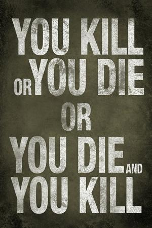 https://imgc.allpostersimages.com/img/posters/you-kill-or-you-die-quote-television-poster_u-L-PXJK9L0.jpg?p=0