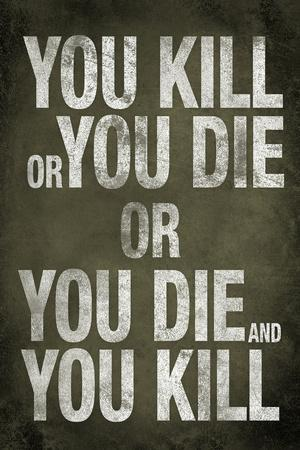 https://imgc.allpostersimages.com/img/posters/you-kill-or-you-die-quote_u-L-Q19E3UT0.jpg?p=0