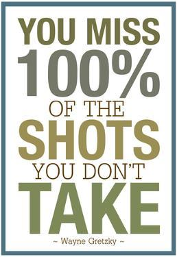 You Miss 100% of the Shots You Don't Take