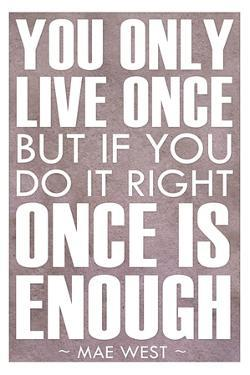 You Only Live Once Mae West