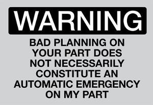 Your Bad Planning Is Not My Emergency Sign