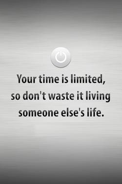 Your Time is Limited Quote