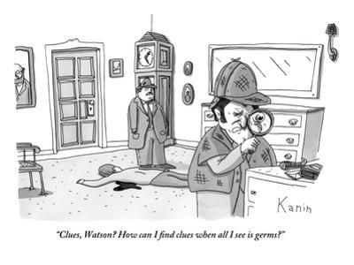 """""""Clues, Watson? How can I find clues when all I see is germs?""""  - New Yorker Cartoon by Zachary Kanin"""