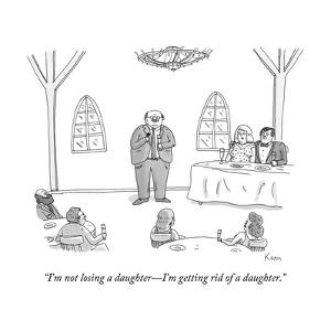 """I'm not losing a daughter?I'm getting rid of a daughter."" - New Yorker Cartoon by Zachary Kanin"