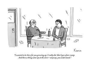 """I wanted to be there for you growing up, I really did. But I got a foot c?"" - New Yorker Cartoon by Zachary Kanin"