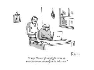 """It says the cost of the flight went up because we acknowledged its existe... - New Yorker Cartoon by Zachary Kanin"