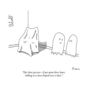 """Oh, there you are—I just spent three hours talking to a sheet draped over... - New Yorker Cartoon by Zachary Kanin"