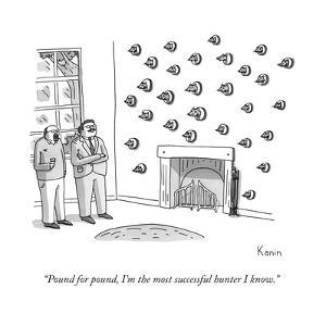"""Pound for pound, I'm the most successful hunter I know."" - New Yorker Cartoon by Zachary Kanin"