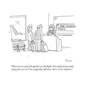"""There are no seats left together on the flight, but maybe if you make pou..."" - New Yorker Cartoon by Zachary Kanin"