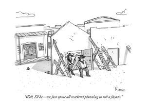 """Well, I'll be?we just spent all weekend planning to rob a facade."" - New Yorker Cartoon by Zachary Kanin"