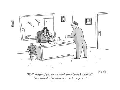 """""""Well, maybe if you let me work from home I wouldn't have to look at porn ... - New Yorker Cartoon"""